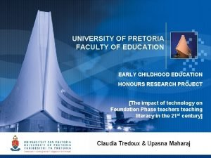 UNIVERSITY OF PRETORIA FACULTY OF EDUCATION EARLY CHILDHOOD