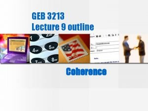 GEB 3213 Lecture 9 outline Coherence Coherence Continuity