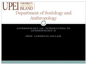 Department of Sociology and Anthropology 1 ANTHROPOLOGY 106