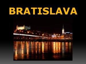 BRATISLAVA Bratislava patr k najmladm hlavnm mestm Eurpy
