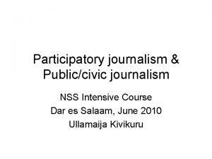 Participatory journalism Publiccivic journalism NSS Intensive Course Dar