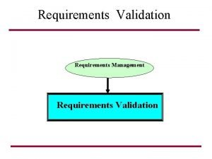 Requirements Validation Requirements Management Requirements Validation Validation Verification
