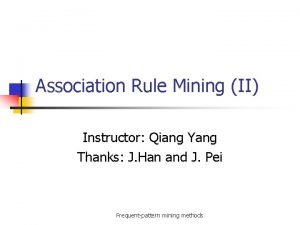 Association Rule Mining II Instructor Qiang Yang Thanks