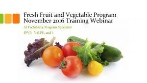 Fresh Fruit and Vegetable Program November 2016 Training