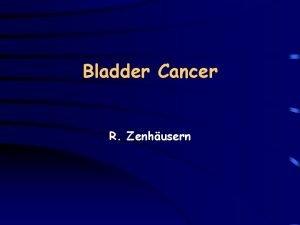 Bladder Cancer R Zenhusern Bladder cancer Incidence Mortality
