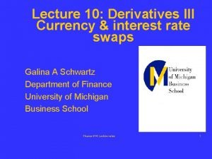 Lecture 10 Derivatives III Currency interest rate swaps