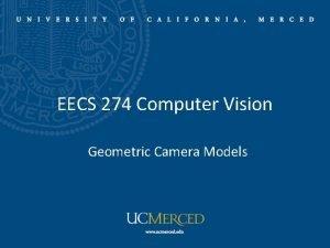 EECS 274 Computer Vision Geometric Camera Models Geometric