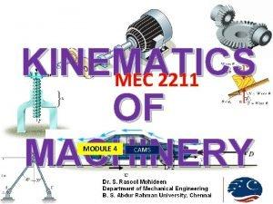 KINEMATICS MEC 2211 OF MACHINERY MODULE 4 CAMS