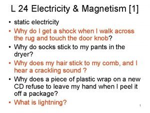L 24 Electricity Magnetism 1 static electricity Why