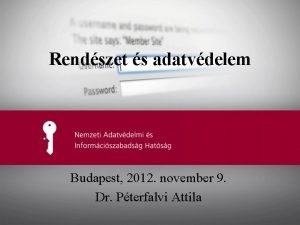 Rendszet s adatvdelem Budapest 2012 november 9 Dr