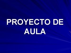 PROYECTO DE AULA Proyecto de aula Un proyecto