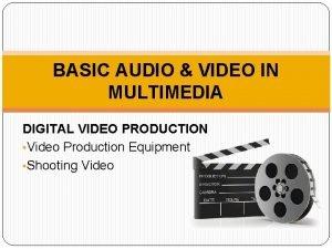 BASIC AUDIO VIDEO IN MULTIMEDIA DIGITAL VIDEO PRODUCTION