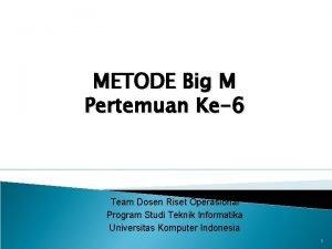 METODE Big M Pertemuan Ke6 Team Dosen Riset