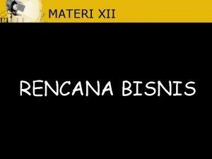 MATERI XII RENCANA BISNIS PRINSIP RENCANA USAHA Pengertian