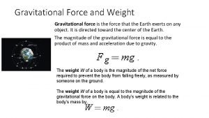 Gravitational Force and Weight Gravitational force is the
