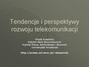 Tendencje i perspektywy rozwoju telekomunikacji Witold Kwanicki Instytut