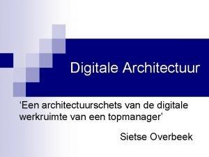 Digitale Architectuur Een architectuurschets van de digitale werkruimte