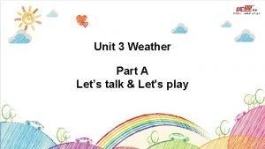 Unit 3 Weather Part A Lets talk Lets