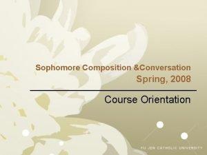 Sophomore Composition Conversation Spring 2008 Course Orientation Conversation