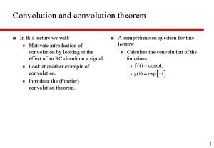 Convolution and convolution theorem In this lecture we
