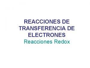 REACCIONES DE TRANSFERENCIA DE ELECTRONES Reacciones Redox Contenidos