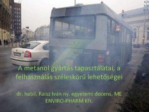 A metanol gyrts tapasztalatai a felhasznls szleskr lehetsgei