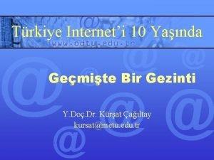 Trkiye Interneti 10 Yanda Gemite Bir Gezinti Y