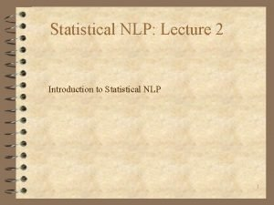 Statistical NLP Lecture 2 Introduction to Statistical NLP