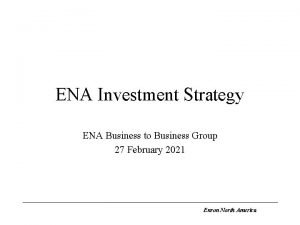 ENA Investment Strategy ENA Business to Business Group