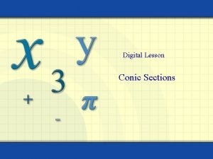 Digital Lesson Conic Sections Conic sections are plane