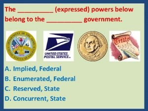 The expressed powers below belong to the government