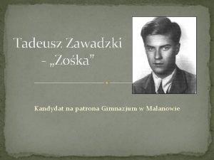 Tadeusz Zawadzki Zoka Kandydat na patrona Gimnazjum w