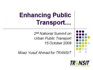 Enhancing Public Transport 2 nd National Summit on