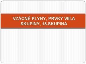 VZCN PLYNY PRVKY VIII A SKUPINY 18 SKUPINA
