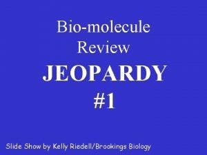 Biomolecule Review JEOPARDY 1 Slide Show by Kelly