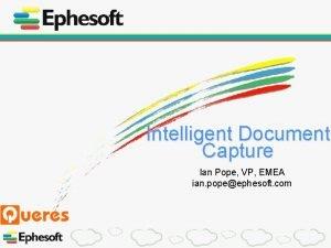 Intelligent Document Capture Ian Pope VP EMEA ian