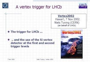 A vertex trigger for LHCb Vertex 2002 Hawaii