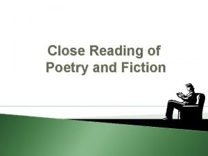 Close Reading of Poetry and Fiction Close Reading
