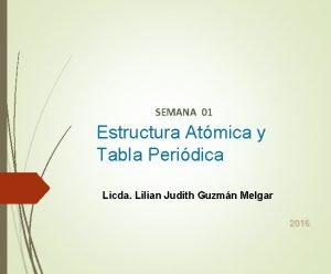 SEMANA 01 Estructura Atmica y Tabla Peridica Licda