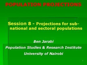 POPULATION PROJECTIONS Session 8 Projections for sub national