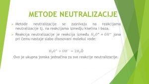 METODE NEUTRALIZACIJE Metode neutralizacije se koriste za kvantitativno