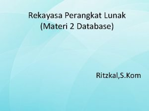 Rekayasa Perangkat Lunak Materi 2 Database Ritzkal S