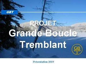 GBT PROJET Grande Boucle Tremblant Prsentation 2019 GBT