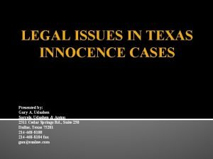 LEGAL ISSUES IN TEXAS INNOCENCE CASES Presented by