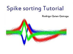 Spike sorting Tutorial Rodrigo Quian Quiroga Problem detect