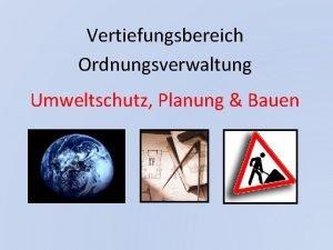 Vertiefungsbereich Ordnungsverwaltung Umweltschutz Planung Bauen Kennenlernen der Bereiche