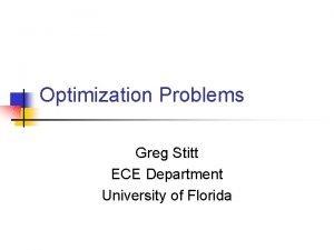 Optimization Problems Greg Stitt ECE Department University of
