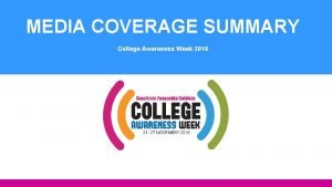 MEDIA COVERAGE SUMMARY College Awareness Week 2016 Coverage