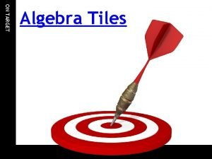 ON TARGET Algebra Tiles ON TARGET Adding Polynomials