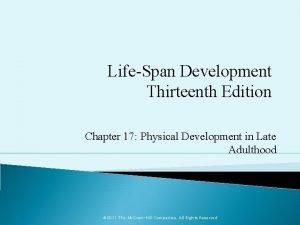 LifeSpan Development Thirteenth Edition Chapter 17 Physical Development